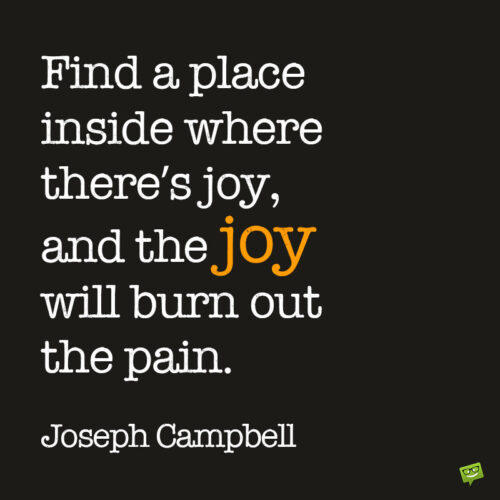 Inspirational healing quote by Joseph Campbell to note and share.