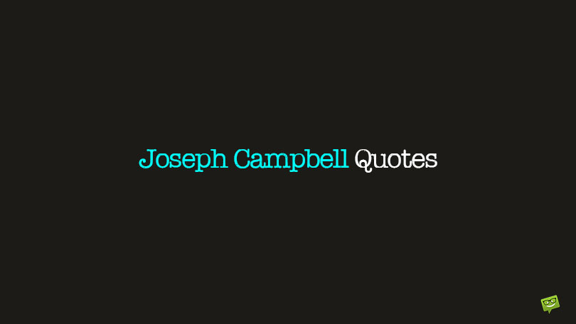 70+ Joseph Campbell Quotes on the Link Between Life and Myths