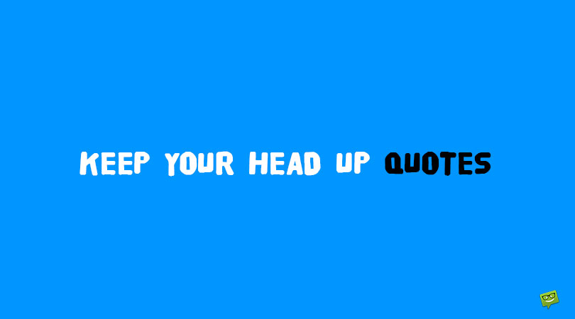 65 Keep Your Head Up Quotes