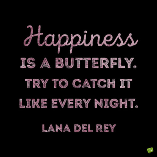 Lana Del Rey happiness quote to note and share.