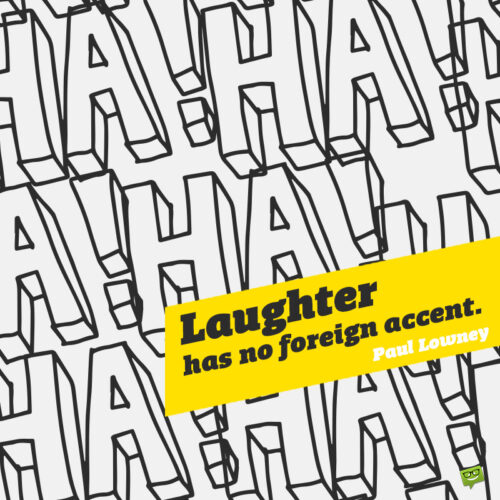 Laughter quote to fight racism.