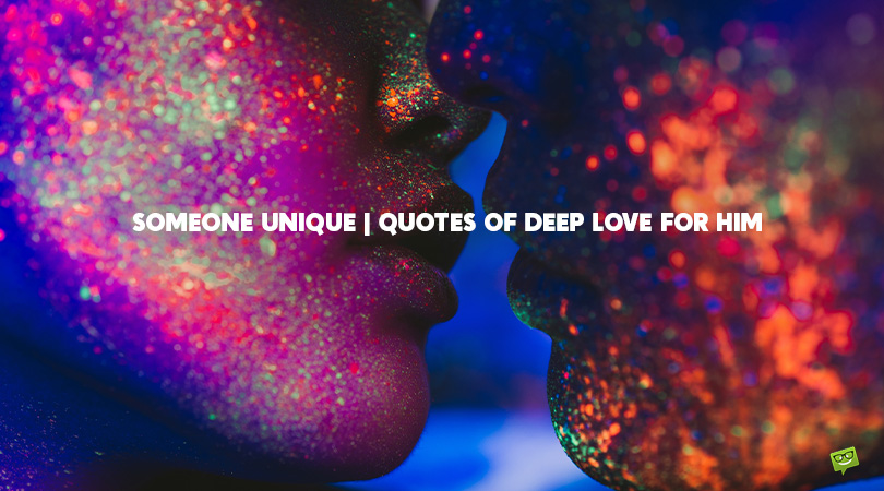 Someone Unique | 200+ Quotes of Deep Love for Him