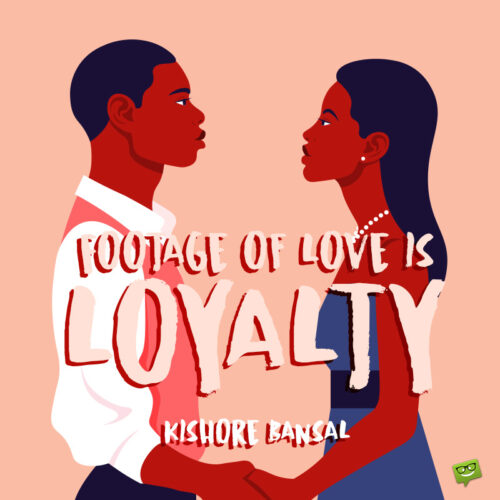 Love and loyalty quote to note and share.
