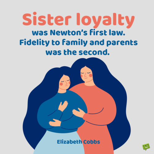 Sister loyalty quote to note and share.