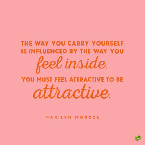 Marilyn Monroe quote to help you build self confidence and be attractive.