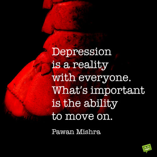 Moving on from depression quote to empower.
