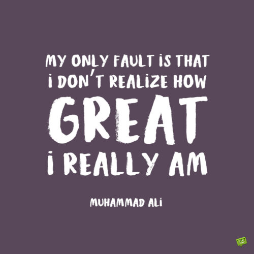 Muhammad Ali self love quote to make you feel secure and confident.