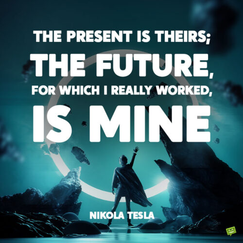 Nikola Tesla quote to note and share.