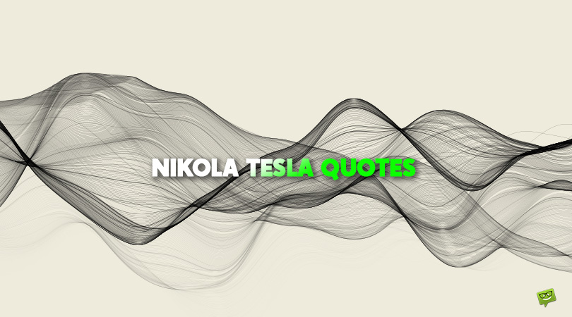 The Legacy of a True Visionary | 88 Nikola Tesla Quotes