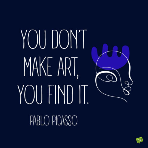 Pablo Picasso art quote, to note and share.