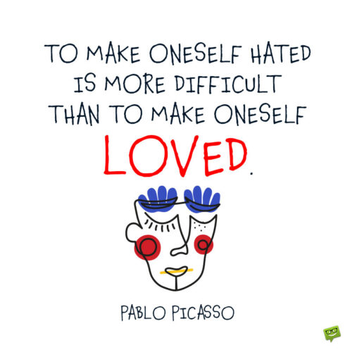 Pablo Picasso quote on love to give you food for thought.