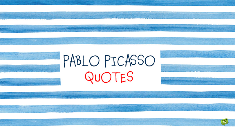 Dreams of Patterns, Patterns of Dreams   82 Pablo Picasso Quotes
