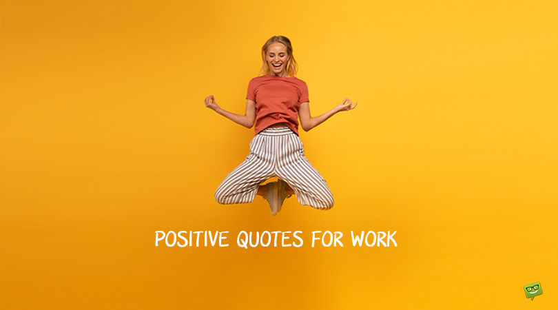 180 Positive Quotes for Work That Will Make Your Working Day Much Easier and Productive