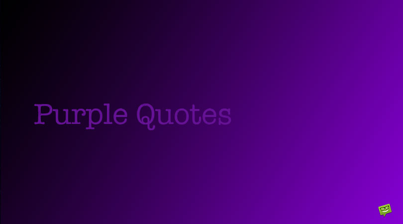 100 Purple Quotes for All Your Violet Moments