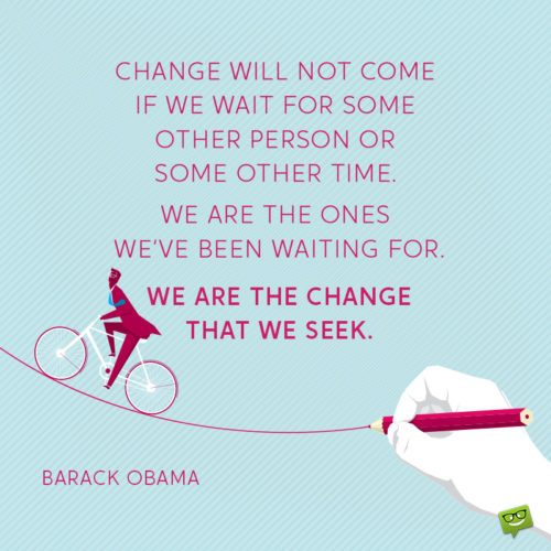 Change quote by Barack Obama for inspiration and motivation.