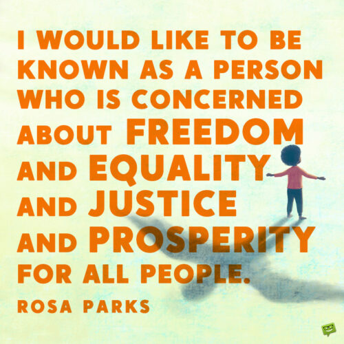 Justice quote by Rosa Parks to note and share.