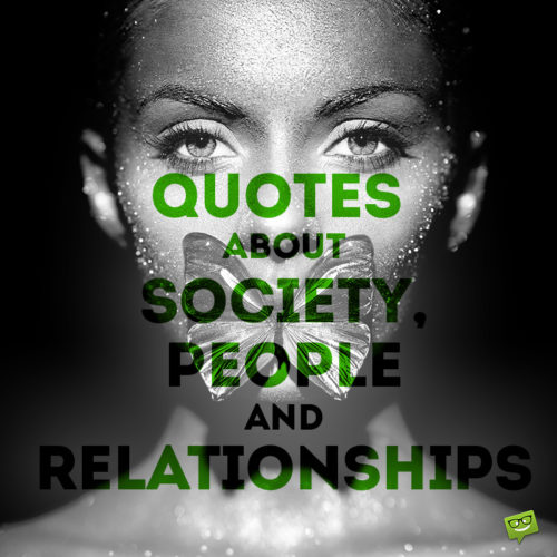 Quotes about Society, People and Relationships