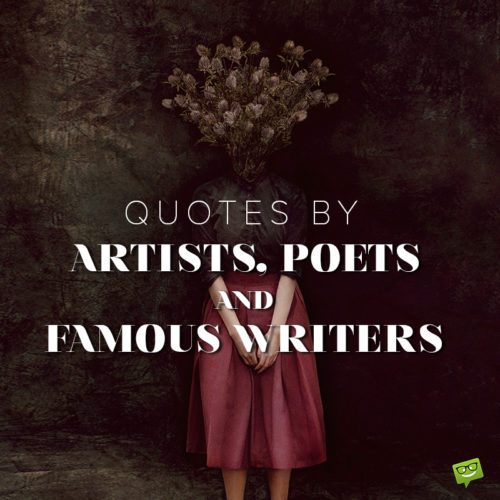Quotes by Artists, Poets and Famous Writers