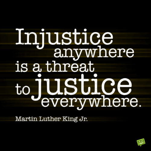 Injustice and racism quote to give you food for thought.