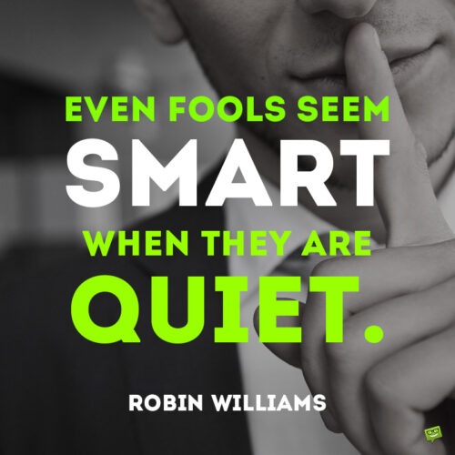 Robin Williams silence quote to note and share.