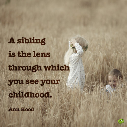 Siblings quote to inspire you.