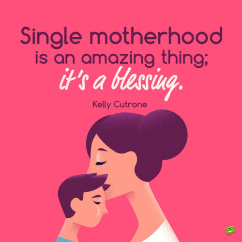 Single mom quote to inspire.