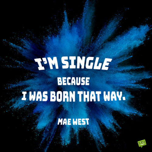 Mae West quote about being single to make you smile.