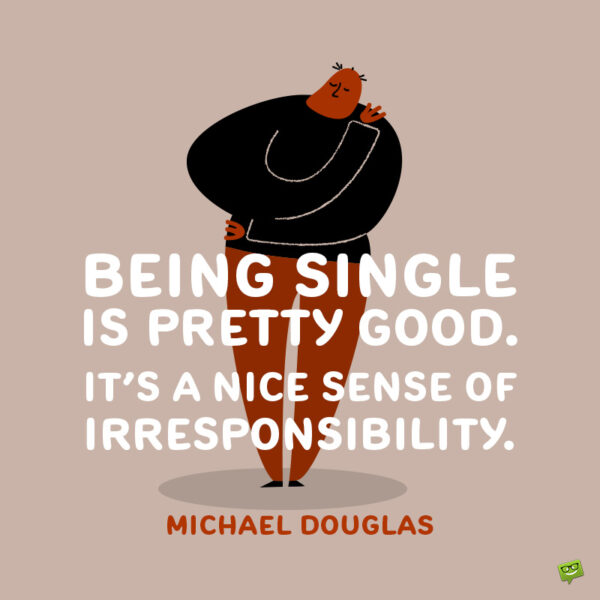 Being single quote to make you smile.