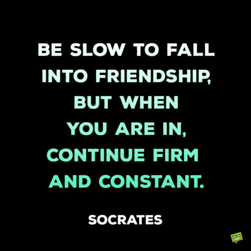 Friendship quote by Socrates to note and share.