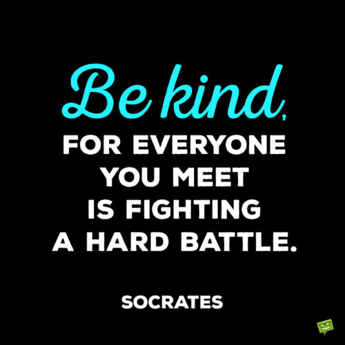 Kindness quote by Socrates to note and share.