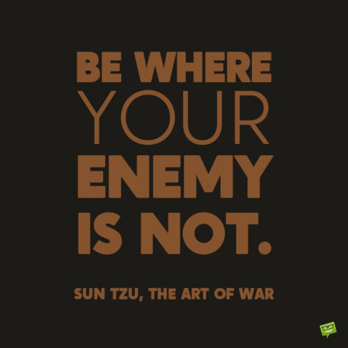 Sun Tzu, the art of war quote to make you think strategically.