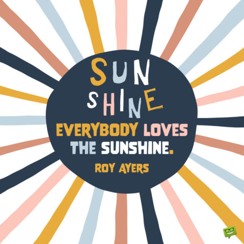 Sunshine quote to lift you up.