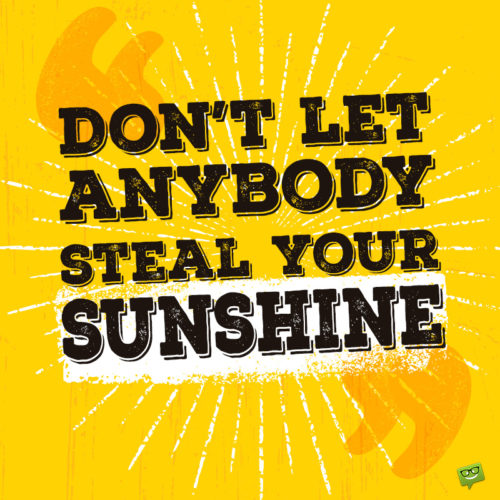 Sunshine quote to keep you in good spirits.