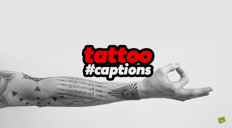 39 Tattoo Captions for the Ink that Adorns Your Skin