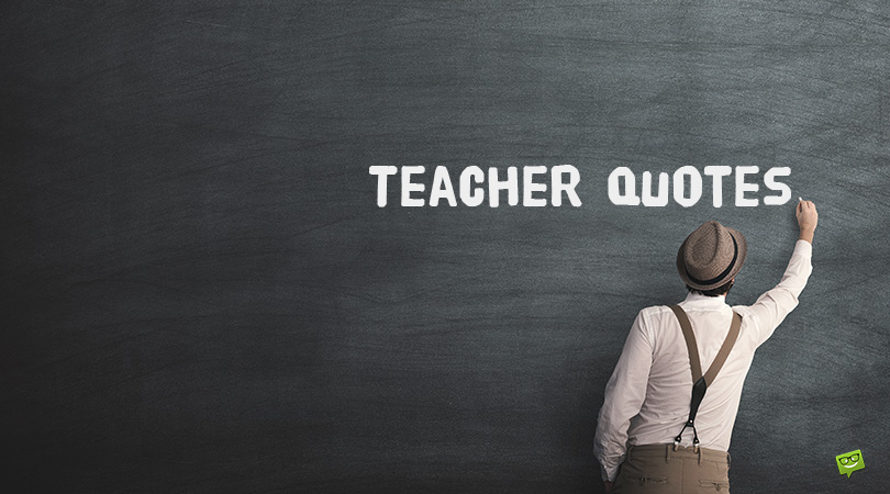 160+ Quotes about Teachers and the Power of Teaching