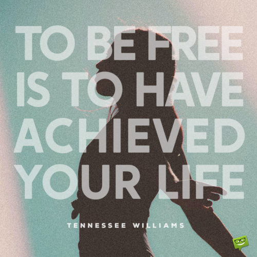 Tennessee Williams quote for inspiration about freedom.