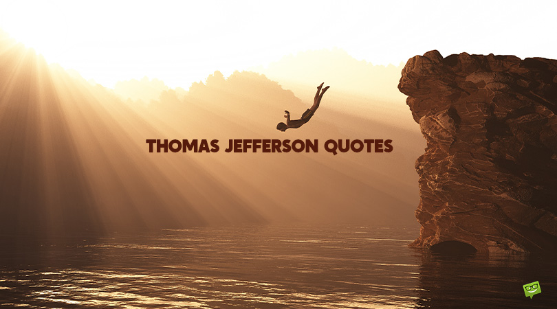 150+ Thomas Jefferson Quotes That Will Make You Realize His Impact