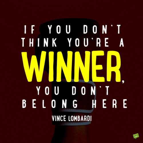 Vince Lombardi quote to motivate.