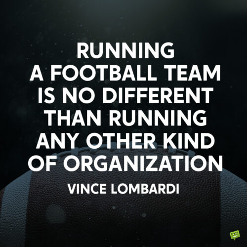 Vince Lombardi qutoe about leadership and football.