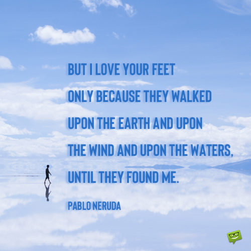 Walking quote from love poem.