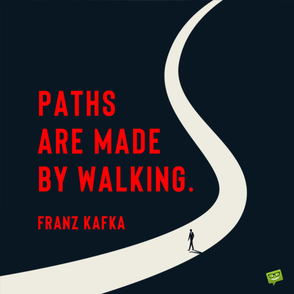 Walking quote by famous author Franz Kafka.