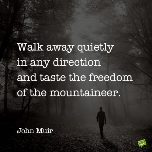 Inspirational walking quote by John Muir.