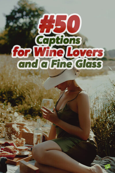 50+ Captions for Wine Lovers and a Fine Glass