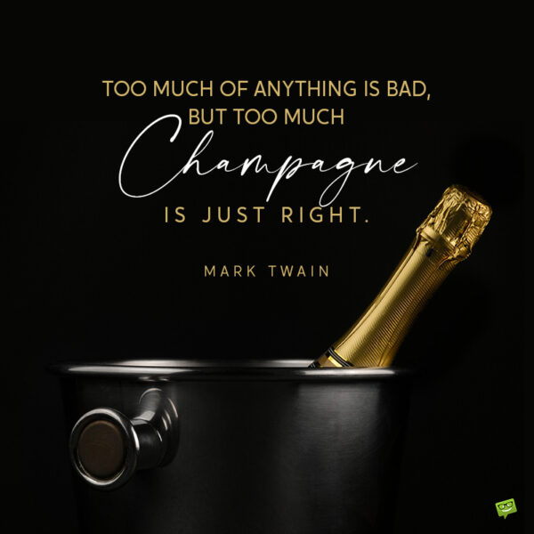 Wine quote to make you smile and maybe open a bottle of champagne.