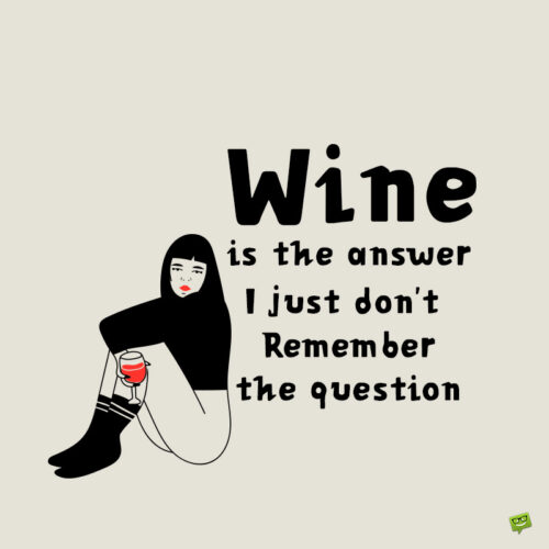 Funny wine quote to make you smile.