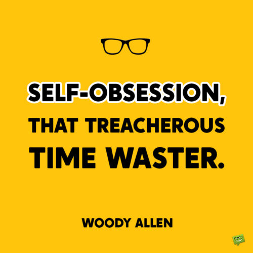 Woody Allen quote to note and share.