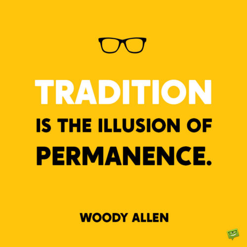 Woody Allen quote about tradition to note and share.