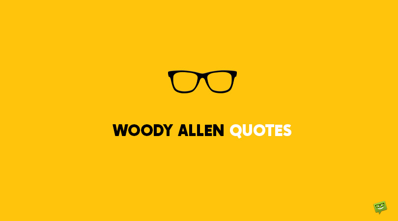 80 Woody Allen Quotes About Missing Your Own Funeral and Other Life Stories