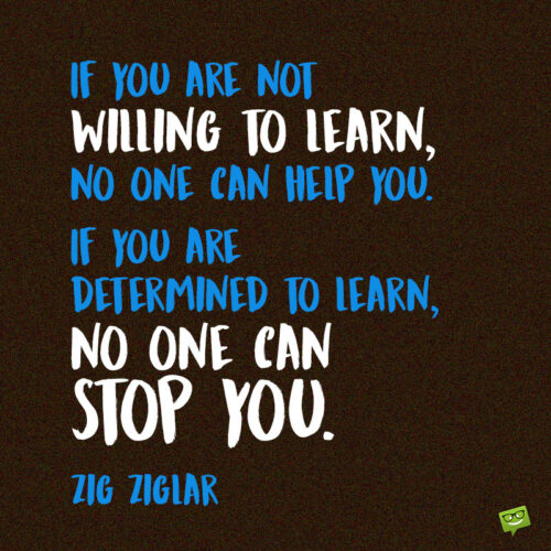 Motivational quote about learning to not and share.