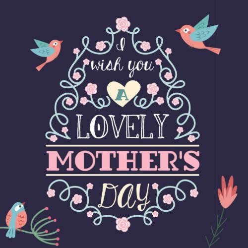 I wish you a lovely mother's day.